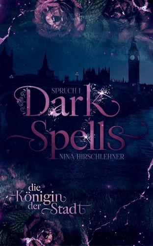 5 Facts about: Dark Spells -Die Königin der Stadt von Nina Hirschlehner