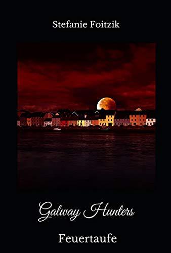 5 Facts about: Galway Hunters: Feuertaufe von Stefanie Foitzik