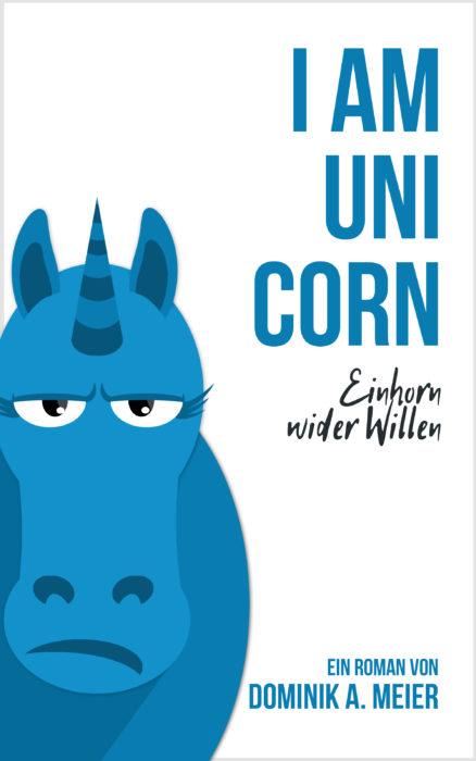 5 Facts about: I am Unicorn von Dominik A. Meier
