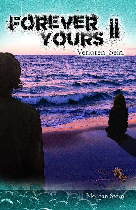 """5 Facts about """"Forever Yours – Verloren. Sein."""" von Morgan Stern"""
