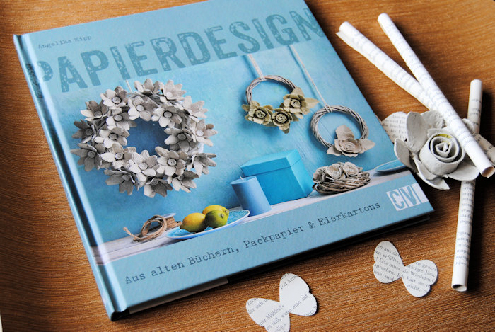 """Papierdesign – Aus alten Büchern, Packpapier & Eierkartons"" von Angelika Kipp"