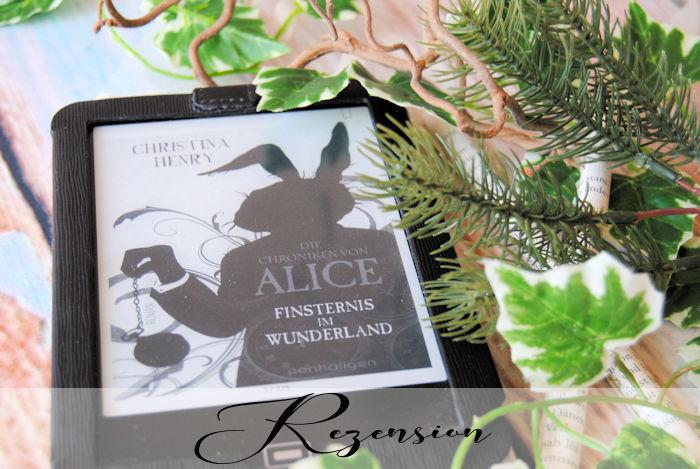 """""""Die Dunklen Chroniken (1): Die Chroniken von Alice – Finsternis im Wunderland"""" von Christina Henry"""
