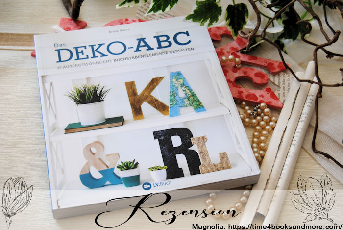 """""""Das Deko-ABC – 35 außergewöhnliche Buchstabenelemente gestalten"""" von Krista Aasen"""