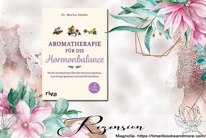 """""""Aromatherapie für die Hormonbalance. Wie Sie mit ätherischen Ölen Ihre Hormone regulieren, neue Energie gewinnen und natürlich abnehmen"""" von Dr. Mariza Snyder"""
